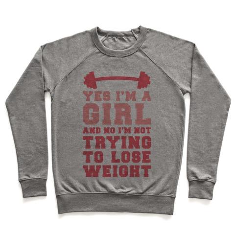 Yes I'm A Girl And No I'm Not Trying To Lose Weight Pullover