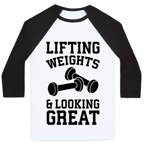 Lifting Weights And Looking Great Baseball Tee