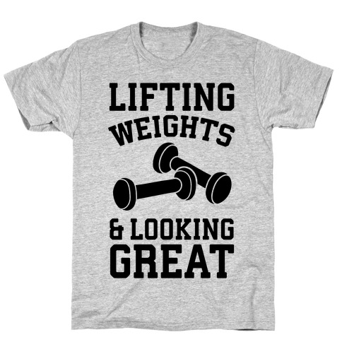 Lifting Weights And Looking Great Mens T-Shirt