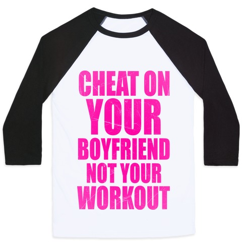 Cheat On Your Boyfriend Not Your Workout Baseball Tee