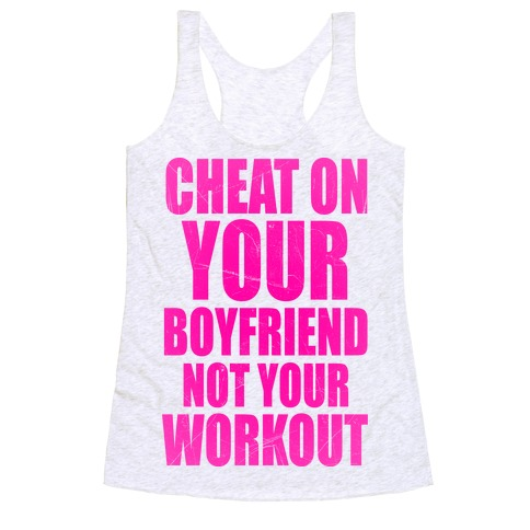 Cheat On Your Boyfriend Not Your Workout Racerback Tank | Activate Apparel