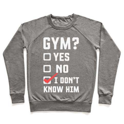 Gym? I Don't Know Him Pullover