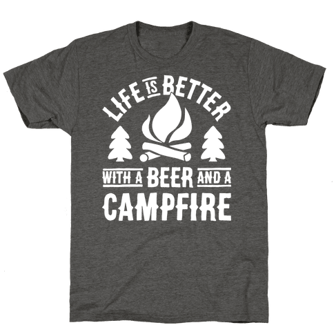 Life Is Better With A Beer And A Campfire