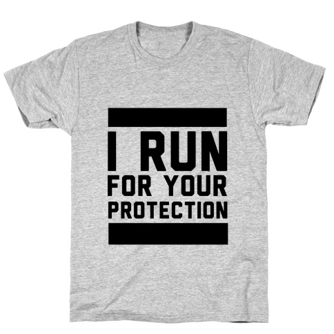 I Run For Your Protection Mens T-Shirt