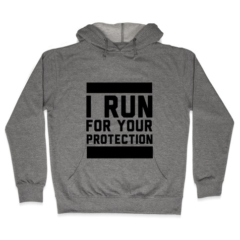 I Run For Your Protection Hooded Sweatshirt