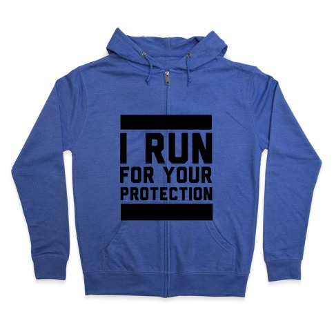 I Run For Your Protection Zip Hoodie