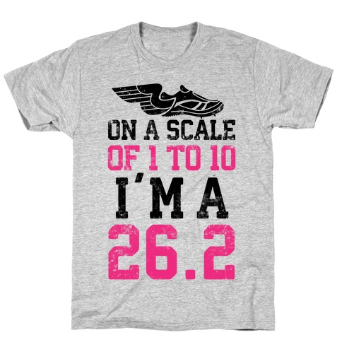 On A Scale Of 1 To 10 I'm A 26.2 Mens/Unisex T-Shirt