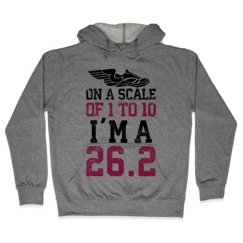 On A Scale Of 1 To 10 I'm A 26.2 Hooded Sweatshirt