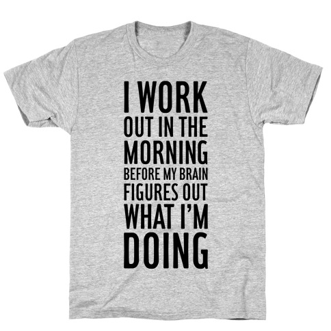 I Work Out In The Morning T-Shirt