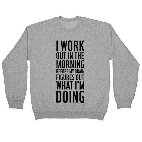 I Work Out In The Morning Pullover