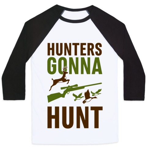 Hunters Gonna Hunt Baseball Tee