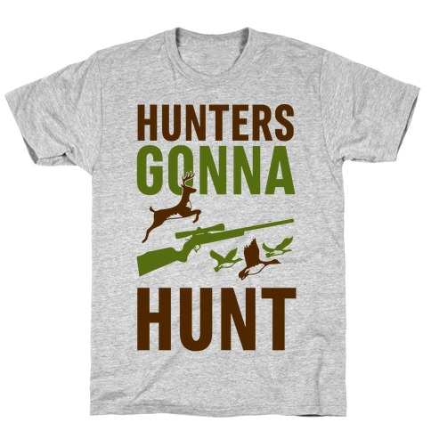 Hunters Gonna Hunt T-Shirt
