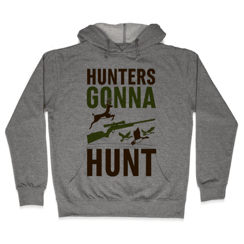 Hunters Gonna Hunt Hooded Sweatshirt