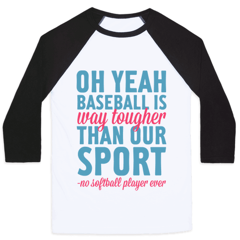 No Softball Player Ever Baseball Tee