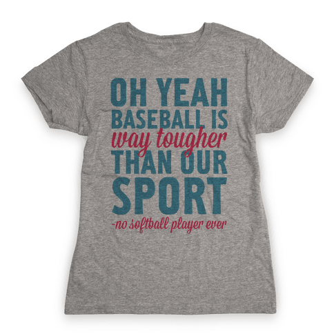 No Softball Player Ever Womens T-Shirt