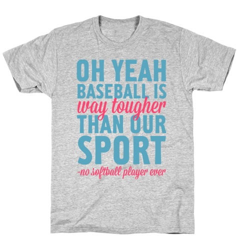 No Softball Player Ever T-Shirt