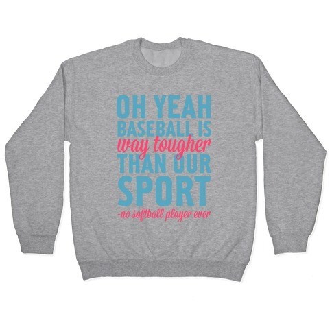 No Softball Player Ever Pullover