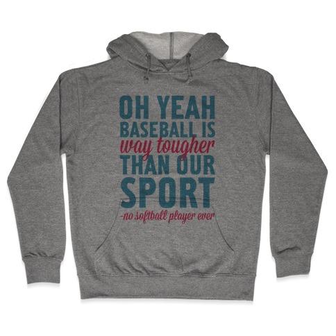 No Softball Player Ever Hooded Sweatshirt