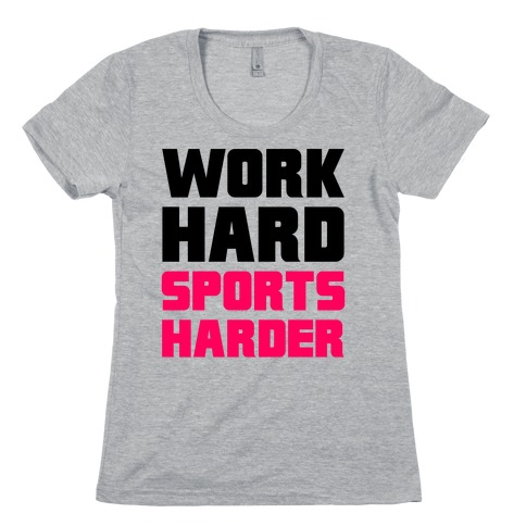 Work Hard, Sports Harder Womens T-Shirt