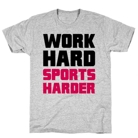 Work Hard, Sports Harder Mens T-Shirt