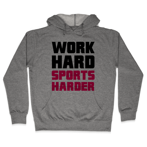 Work Hard, Sports Harder Hooded Sweatshirt