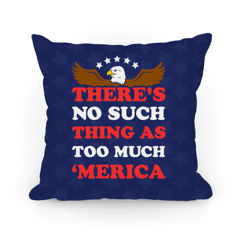 There's No Such Things As Too Much 'Merica Pillow