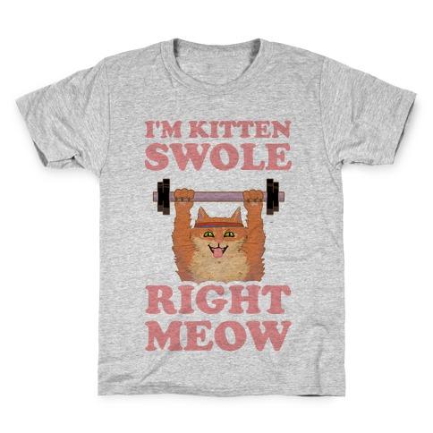I'm Kitten Swole Right Meow Kids T-Shirt