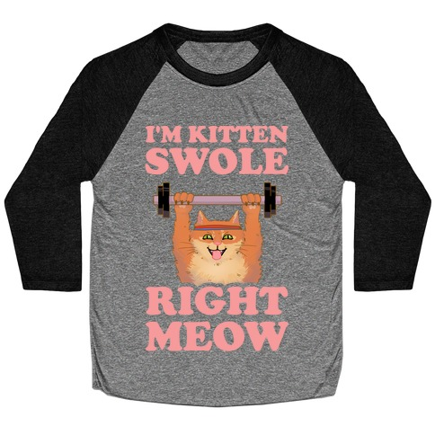 I'm Kitten Swole Right Meow Baseball Tee