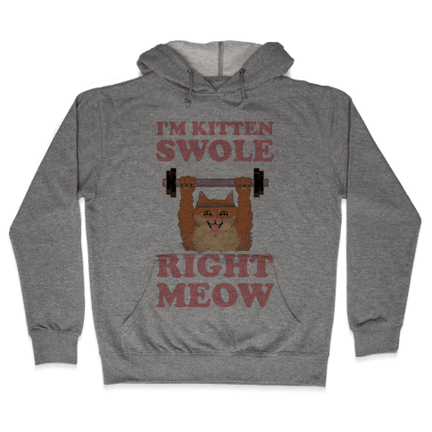 I'm Kitten Swole Right Meow Hooded Sweatshirt