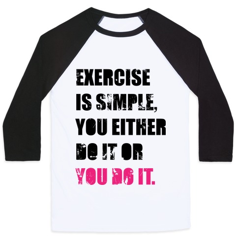 Exercise Is Simple Baseball Tee