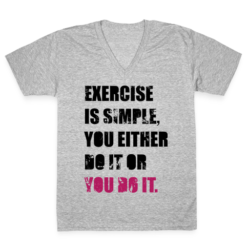 Exercise Is Simple  V-Neck Tee Shirt
