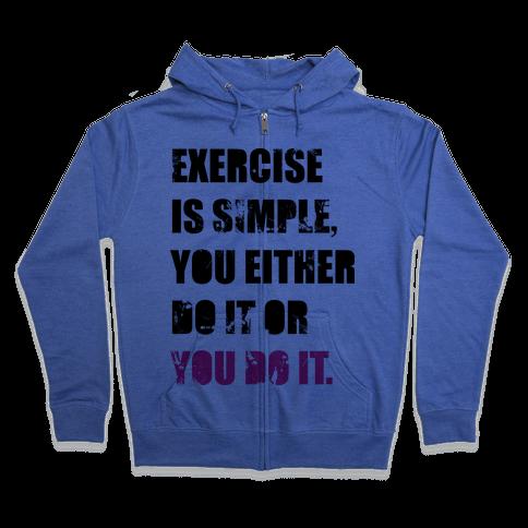 Exercise Is Simple  Zip Hoodie