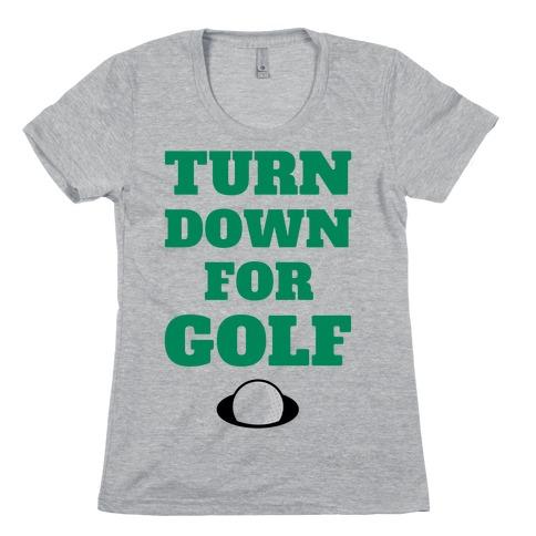 Turn Down For Golf Womens T-Shirt