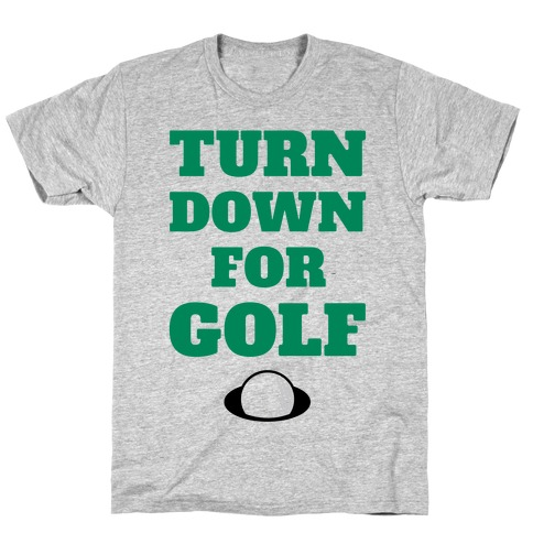 Turn Down For Golf T-Shirt