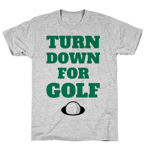 Turn Down For Golf Mens T-Shirt