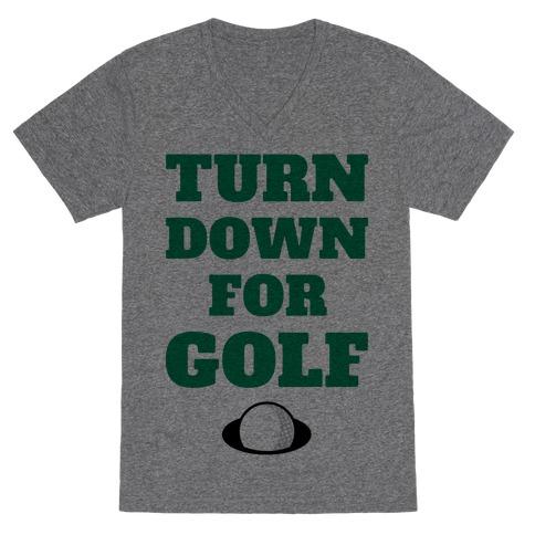 Turn Down For Golf V-Neck Tee Shirt