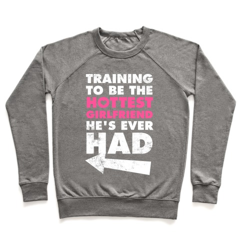 Training To Be The Hottest Girlfriend He's Ever Had Pullover