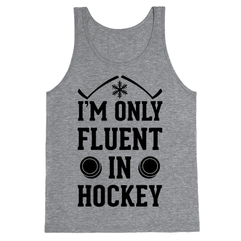 I'm Only Fluent In Hockey Tank Top