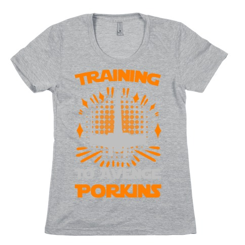 Training to Avenge Porkins Womens T-Shirt