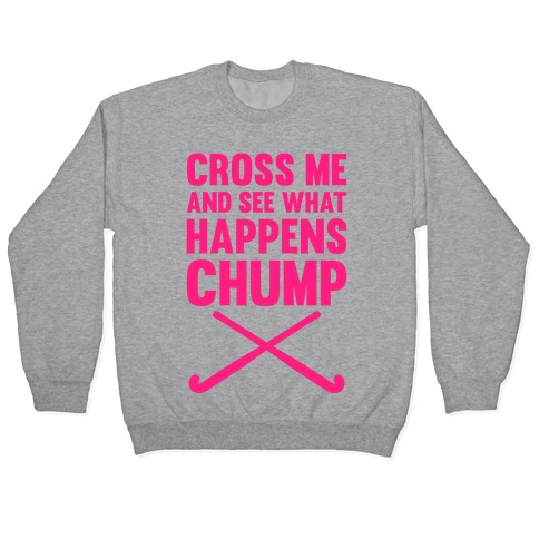 Cross Me And See What Happens (Chump) Pullover
