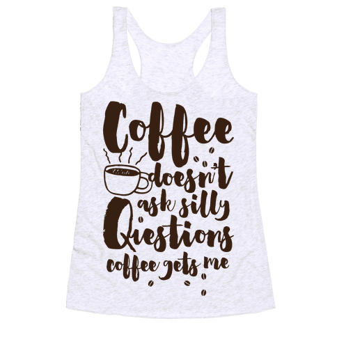 Coffee Doesnt Ask Silly Questions T Shirts Tank Tops Sweatshirts