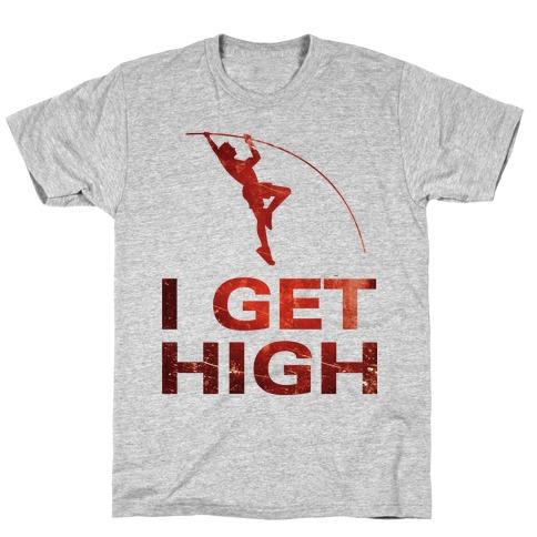 I Get High T-Shirt