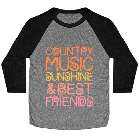 Country Music, Sunshine, and Best Friends Baseball Tee