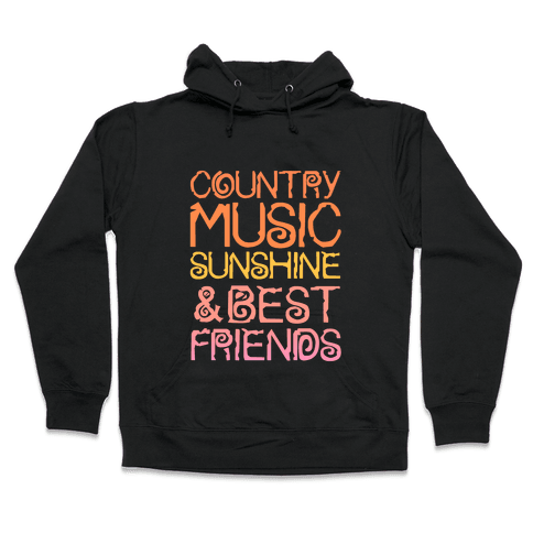 Country Music, Sunshine, and Best Friends Hooded Sweatshirt