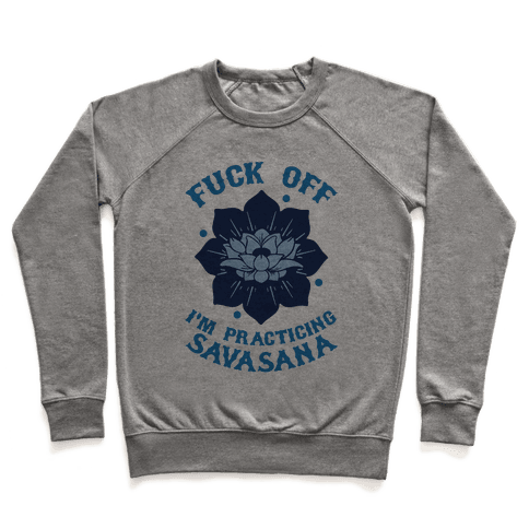 F*** Off I'm Practicing Savasana Pullover
