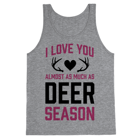 I Love you Almost As Much As Deer Season Tank Top