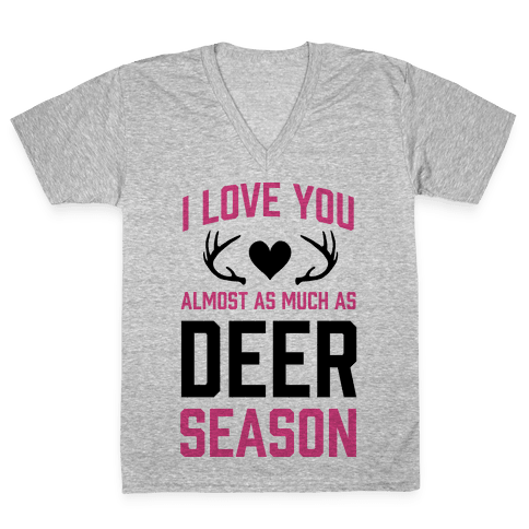 I Love you Almost As Much As Deer Season V-Neck Tee Shirt