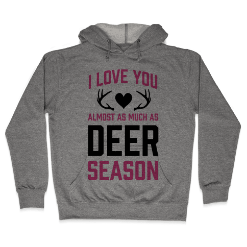 I Love you Almost As Much As Deer Season Hooded Sweatshirt