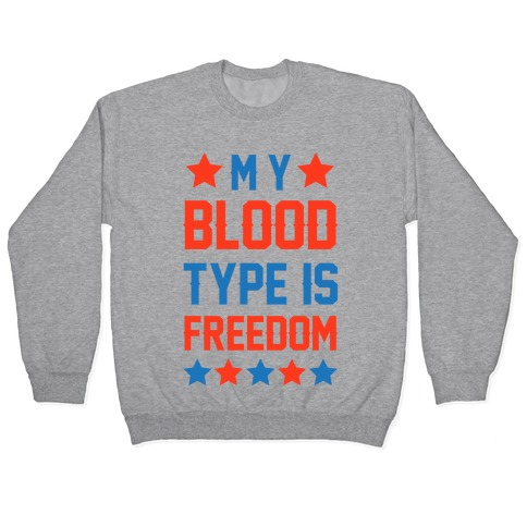 My Blood Type Is Freedom Pullover