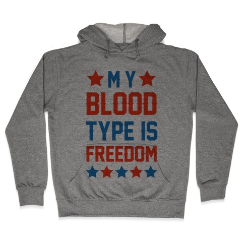 My Blood Type Is Freedom Hooded Sweatshirt